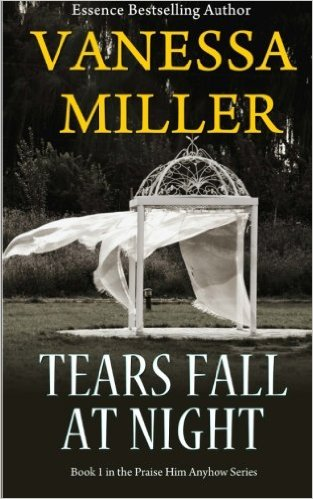 Click for more detail about Tears Fall at Night (Praise Him Anyhow) (Volume 1) by Vanessa Miller