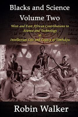 Click for more detail about Blacks And Science Volume Two: West And East African Contributions To Science And Technology And Intellectual Life And Legacy Of Timbuktu by Robin Walker