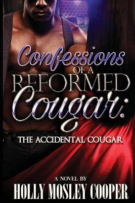 Click for more detail about Confessions of a Reformed Cougar: The Accidental Cougar (Volume 1) by Holly Mosley Cooper