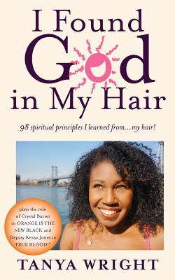 Click for more detail about I Found God In My Hair: 98 Spiritual Principles I Learned From...My Hair! by Tanya Wright
