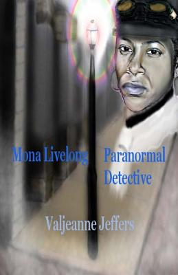 Click for more detail about Mona Livelong: Paranormal Detective: A Steamfunk Horror Novel (Volume 1) by Valjeanne Jeffers