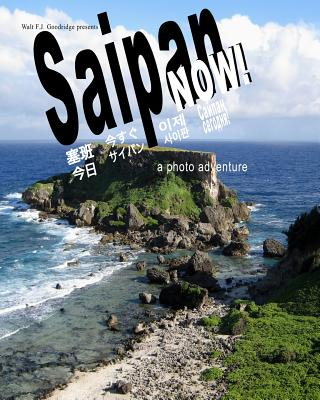 Click for more detail about Saipan Now!: a photo adventure by Walt Goodridge