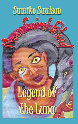 Click for more detail about Legend of the Luna (The Moon Cried Blood) (Volume 1) by Sumiko Saulson