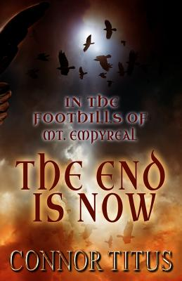 Click for more detail about In The Foothills of Mt. Empyreal: The End is Now by Lori Titus