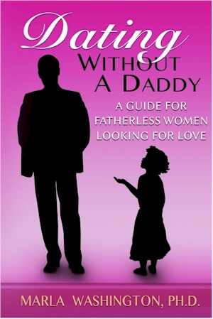 Click for more detail about Dating Without A Daddy: A Guide For Fatherless Women Looking For Love by Marla Washington
