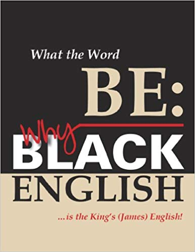 Click for more detail about What The Word Be: Why Black English Is The King's (James) English! by Diane Proctor Reeder
