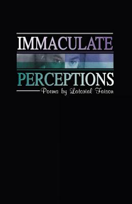 Click for more detail about Immaculate Perceptions by Latorial Faison