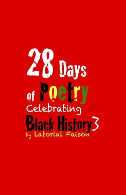 Click for more detail about 28 Days of Poetry Celebrating Black History: Volume 3 by Latorial Faison
