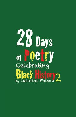 Click for more detail about 28 Days of Poetry Celebrating Black History: Volume 2 by Latorial Faison