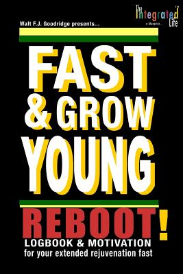 Click for more detail about Fast & Grow Young: Reboot: logbook and motivation for your extended rejuvenation fast (Ageless Living NOW!) (Volume 5) by Walt Goodridge
