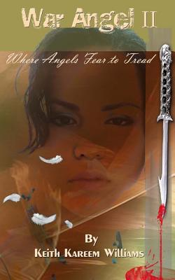 Click for more detail about War Angel II: Where Angels Fear to Tread by Keith Kareem Williams