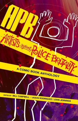 Click for more detail about APB: Artists against Police Brutality: A Comic Book Anthology by Bill Campbell