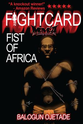 Click for more detail about Fist of Africa (FIGHT CARD MMA) by Balogun Ojetade