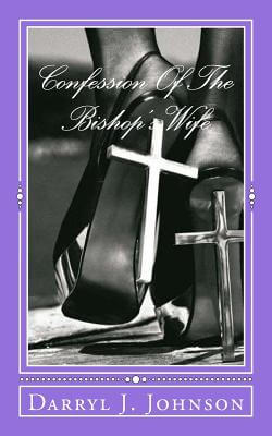 Click for more detail about Confession Of The Bishop's Wife by Darryl J. Johnson