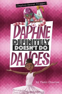 Click for more detail about Daphne Definitely Doesn't Do Dances by Tami Charles