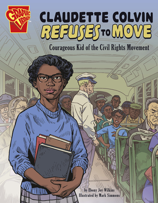 Click for more detail about Claudette Colvin Refuses to Move: Courageous Kid of the Civil Rights Movement by Ebony Joy Wilkins