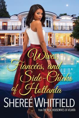 Click for more detail about Wives, Fiancées, and Side-Chicks of Hotlanta by Sheree Whitfield
