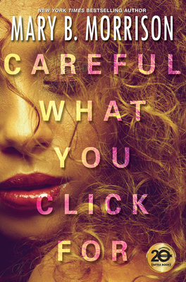 Click for more detail about Careful What You Click for by Mary B. Morrison