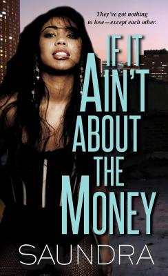 Click for more detail about If It Ain't about the Money by Saundra