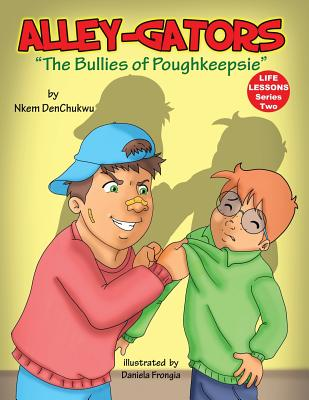 Click for more detail about Alley-Gators: The Bullies of Poughkeepsie by Nkem DenChukwu