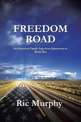 Click for more detail about Freedom Road: An American Family Saga from Jamestown to World War by Ric Murphy
