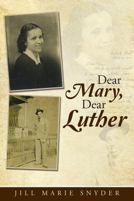 Dear Mary, Dear Luther: A Courtship in Letters by Jill Marie Snyder