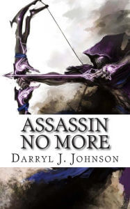 Click for more detail about Assassin No More by Darryl J. Johnson