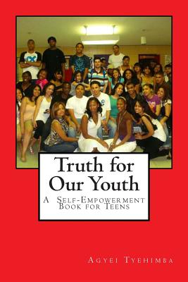 Book Cover Truth For Our Youth: A  Self-Empowerment Book For Teens by Agyei Tyehimba