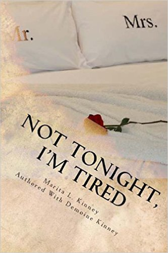 Click for more detail about Not Tonight, I'm Tired by Marita Kinney and Demoine Kinney