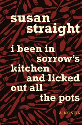 Click for more detail about I Been in Sorrow's Kitchen and Licked Out All the Pots: A Novel by Susan Straight