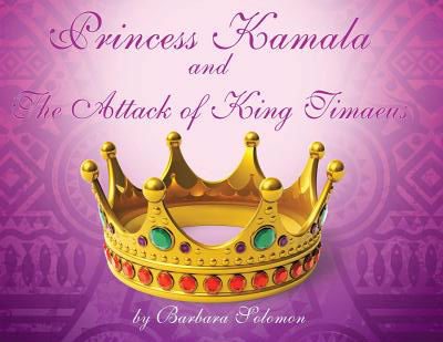 Click for more detail about Princess Kamala and The Attack of King Timaeus by Barbara Solomon