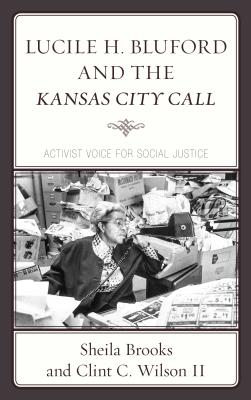 Click for more detail about Lucile H. Bluford and the Kansas City Call: Activist Voice for Social Justice by Sheila Brooks and Clint C. Wilson II