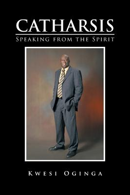 Click for more detail about Catharsis: Speaking from the Spirit by Kwesi Oginga