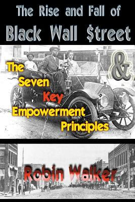 Click for more detail about The Rise And Fall Of Black Wall Street And The Seven Key Empowerment Principles by Robin Walker