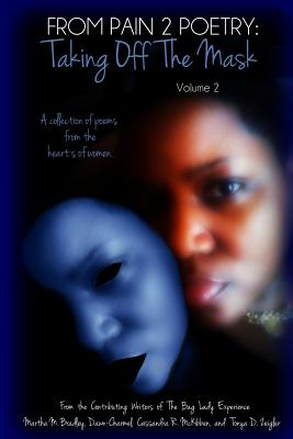 Click for more detail about From Pain 2 Poetry: Taking Off The Mask Vol. 2 (Volume 2) by The Bag Lady Experience