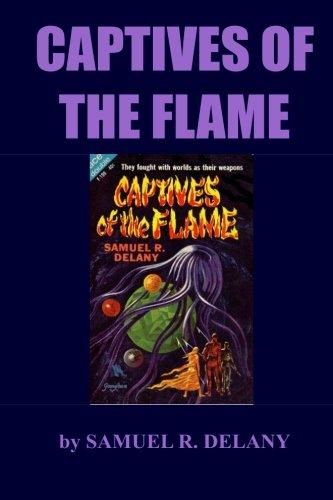 Click for more detail about Captives Of The Flame by Samuel R. Delany