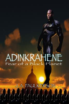 Book Cover Adinkrahene: Fear of a Black Planet by J. A. Faulkerson