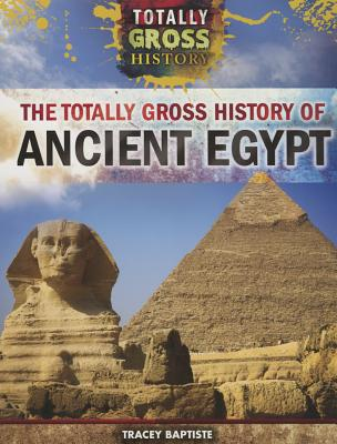 Click for more detail about The Totally Gross History of Ancient Egypt by Tracey Baptiste