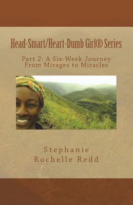 Click for a larger image of Head-Smart/ Heart-Dumb Girl Series: A Six-Week Journey From Mirages to Miracles