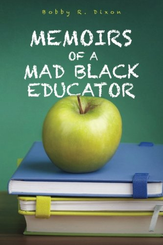 Click for more detail about Memoirs of a Mad Black Educator by Bobby R. Dixon