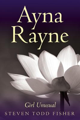 Click for more detail about Ayna Rayne: Girl Unusual by Steven Todd Fisher