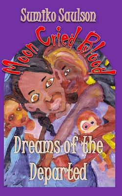 Click for more detail about Dreams of the Departed (The Moon Cried Blood) (Volume 3) by Sumiko Saulson