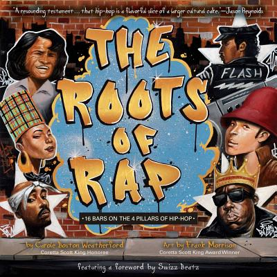 Click for more detail about The Roots of Rap: 16 Bars on the 4 Pillars of Hip-Hop by Carole Boston Weatherford