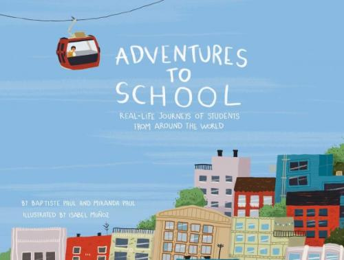 Book Cover Adventures to School: Real-Life Journeys of Students from Around the World by Miranda Paul and Baptiste Paul