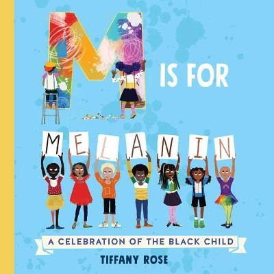 Click for more detail about M Is for Melanin: A Celebration of the Black Child by Tiffany Rose