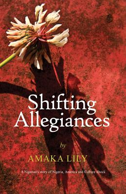 Click for more detail about Shifting Allegiances: A Nigerian's story of Nigeria, America and Culture Shock by Amaka Lily