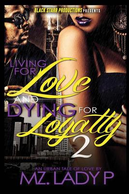 Click for more detail about Living for Love and Dying for Loyalty 2 by Mz. Lady P