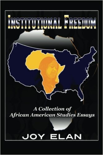 Click for more detail about Institutional Freedom: A Collection of African American Studies Essays by Joy Elan