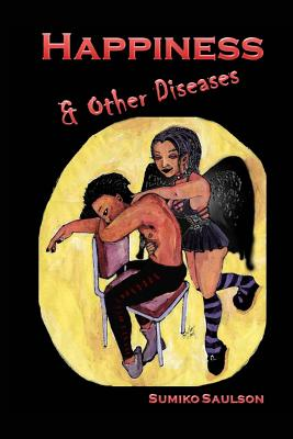Click for more detail about Happiness and Other Diseases (Somnali) (Volume 1) by Sumiko Saulson