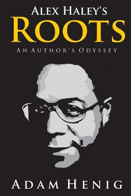 Click for more detail about Alex Haley's Roots: An Author's Odyssey by Adam Henig